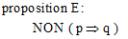 Soit  p, q deux propositions. Laquelle est équivalente à  la proposition E